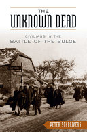 The unknown dead : civilians in the Battle of the Bulge / Peter Schrijvers