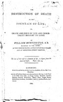 The Destruction of Death by the Fountain of Life; Or, Death Abolished by Life and Immortality Brought to Light