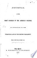 Journal of the First Congress of the American Colonies  in Opposition to the Tyrannical Acts of the British Parliament Book PDF