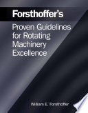Forsthoffer s Proven Guidelines for Rotating Machinery Excellence