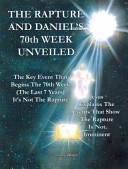 The Rapture And Daniel S 70th Week Unveiled