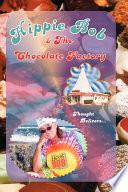 Hippie Bob   the Chocolate Factory