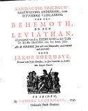Aandagtig beschouw, naauwkeurig ondersoek, ende uitvoerige verklaaring van den Behemoth, en den Leviathan