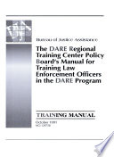The DARE Regional Training Center Policy Board s Manual for Training Law Enforcement Officers in the DARE Program