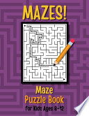 Mazes! Maze Puzzle Book for Kids Ages 8-12