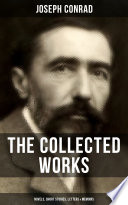 The Collected Works of Joseph Conrad  Novels  Short Stories  Letters   Memoirs