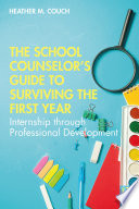 The School Counselor's Guide to Surviving the First Year