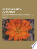 On Eucharistical Adoration; with Considerations Suggested by a Late Pastoral Letter on the Doctrine of the Most Holy Eucharist