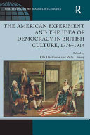 The American Experiment and the Idea of Democracy in British Culture, 1776–1914 Book