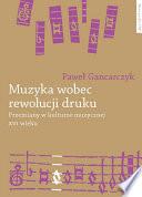 Muzyka wobec rewolucji druku. Przemiany w kulturze muzycznej XVI wieku