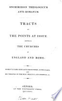Enchiridion theologicum anti Romanum  tracts on the points at issue between the Churches of England and Rome  ed  by E  Cardwell