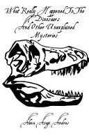 What Really Happened To The Dinosaurs And Other Unexplained Mysteries