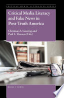 Critical Media Literacy And Fake News In Post Truth America