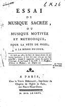 Essai de musique sacrée, ou Musique motivée et méthodique, pour la fête de noel; a la messe du jour