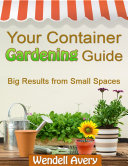 Your Container Gardening Guide - Big Results from Small Spaces