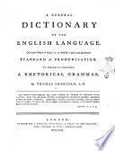 A General Dictionary of the English Language  One Main Object of Which  Is  to Establish a Plain and Permanent Standard of Pronunciation  To which is Prefixed a Rhetorical Grammar  By Thomas Sheridan  A M  Book