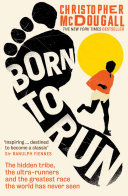 Born to Run: The hidden tribe, the ultra-runners, and the greatest ...