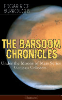 THE BARSOOM CHRONICLES - Under the Moons of Mars Series: Complete Collection (Illustrated)