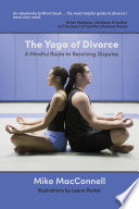 The Yoga of Divorce  : A Mindful Route to Resolving Disputes