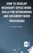 How to Develop Microsoft Office Word Skills For Keyboarding And Document Word Processing