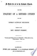 The Inquiry of a Retired Citizen Into the Roman Catholic Religion  Edited by the Rev  Henry Formby