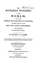 The Hundred Wonders of the World, and of the Three Kingdoms of Nature ... Nineteenth Edition, Enlarged and Improved. [With Plates.]