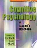 """Cognitive Psychology: A Student's Handbook"" by Michael W. Eysenck, Mark T. Keane"