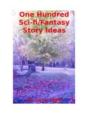 One Hundred Sci-Fi/Fantasy Story Ideas