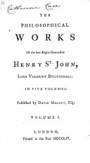 The Philosophical Works of the Late Right Honorable Henry St  John  Lord Viscount Bolingbroke