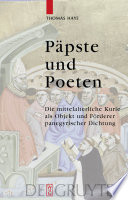 Päpste und Poeten  : die mittelalterliche Kurie als Objekt und Förderer panegyrischer Dichtung