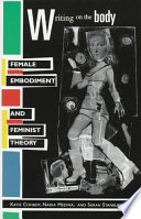 """Writing on the Body: Female Embodiment and Feminist Theory"" by Katie Conboy, Nadia Medina, Sarah Stanbury"