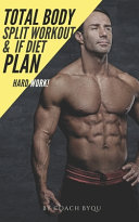 Total Body SPLIT Workout and IF Diet Plan