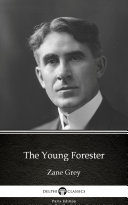 The Young Forester by Zane Grey - Delphi Classics (Illustrated) Book
