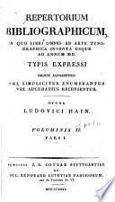 Repertorium bibliographicum, in quo libri omnes ab arte typographica inventa usque ad annum MD. typis expressi, ordine alphabetico vel simpliciter enumerantur vel adcuratius recensentur