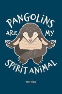 Pangolin Notebook  Pangolins Are My Spirit Animal  Pangolin Lovers