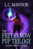 The Freya Snow Pup Trilogy  Books 1 3