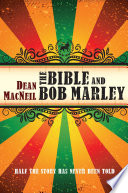 The Bible and Bob Marley  : Half the Story Has Never Been Told