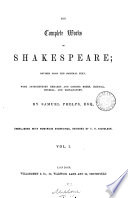 The complete works of William Shakespeare, revised with intr. remarks and notes by S. Phelps, with engr. designed by T.H. Nicholson [and a second engr. title-leaf]. 2 vols. [publ. in parts].