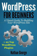 WordPress for Beginners: A Visual Guide to Building Your WordPress ...