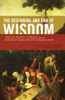 The Beginning and End of Wisdom  Foreword by Sidney Greidanus