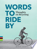 Words to Ride By  : Thoughts on Bicycling