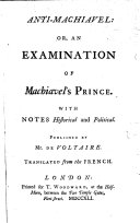 Anti Machiavel  Or  an Examination of Machiavel s Prince   With the Text   With Notes Historical and Political  by Frederick II   King of Prussia   Published by Mr  de Voltaire  Translated from the French   With A  N  Amelot de la Houssaye s Preface to His French Translation