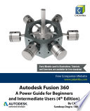 Autodesk Fusion 360: A Power Guide for Beginners and Intermediate Users (4th Edition)