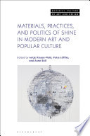 Materials  Practices  and Politics of Shine in Modern Art and Popular Culture