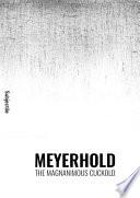 Meyerhold, The Magnanimous Cuckold
