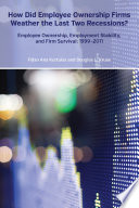 How Did Employee Ownership Firms Weather the Last Two Recessions?  : Employee Ownership, Employment Stability, and Firm Survival: 1999-2011