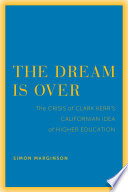 The dream Is over : the crisis of Clark Kerr's California idea of higher education