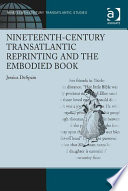Nineteenth Century Transatlantic Reprinting and the Embodied Book