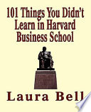 101 Things You Didn't Learn in Harvard Business School