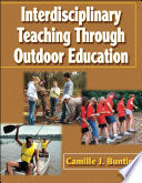 """Interdisciplinary Teaching Through Outdoor Education"" by Camille J. Bunting"